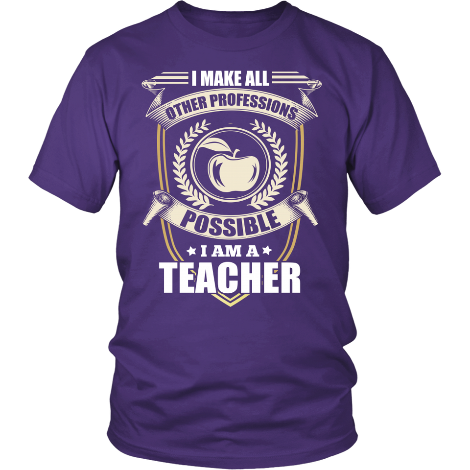 I Make All Other Professions Teacher T-shirt