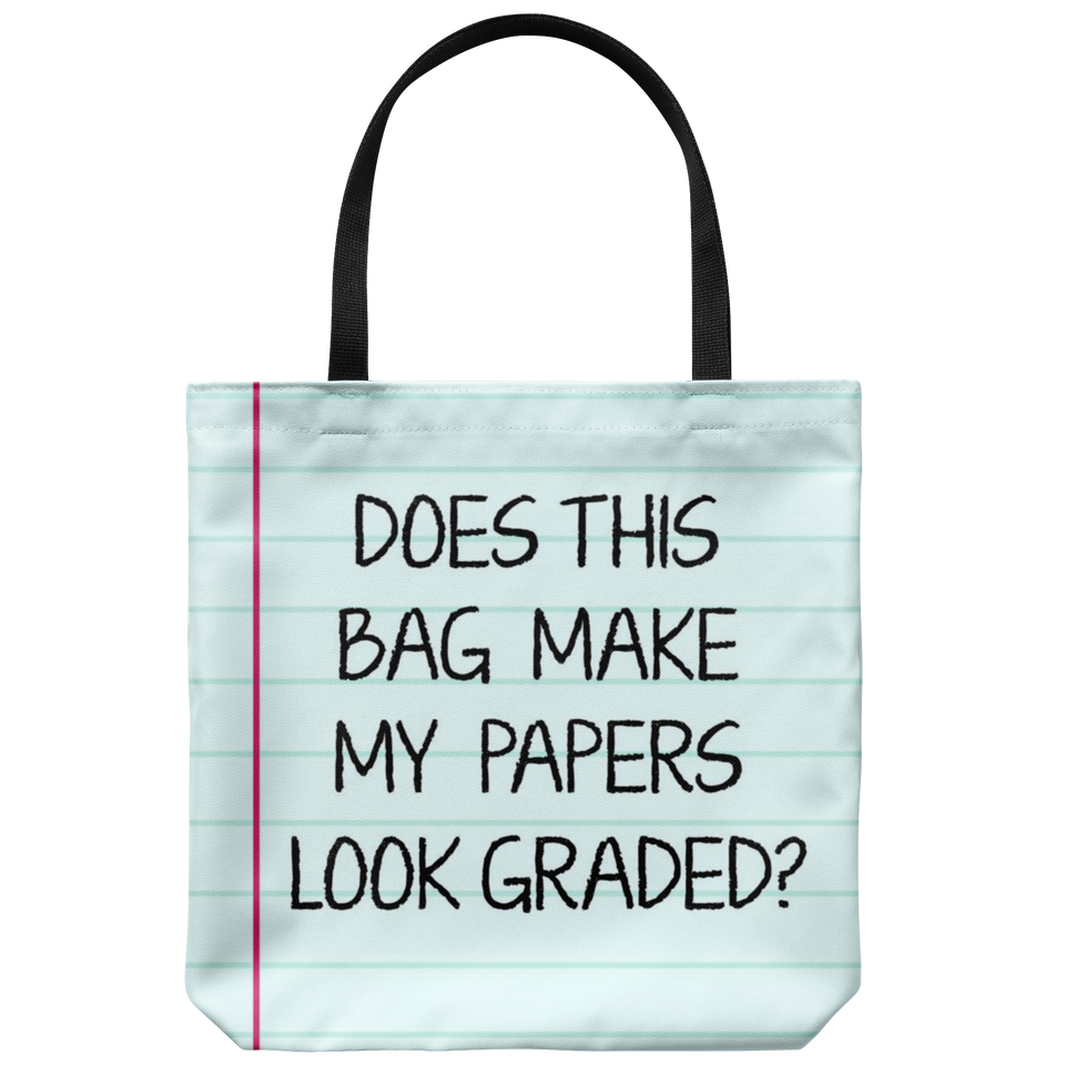 Does This Bag Make My Papers Look Graded? Tote Bag