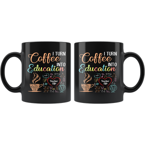 Turn Coffee Into Education Teacher Coffee Mug