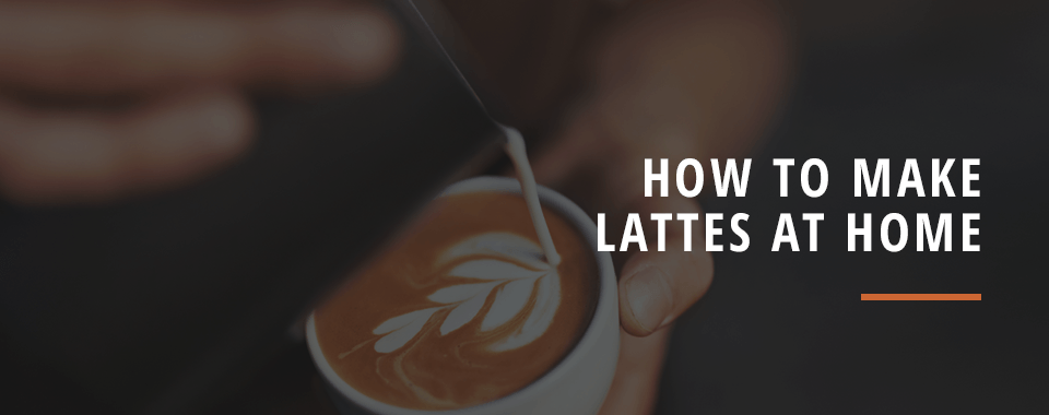 How to Make Lattes at Home