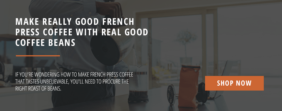 Make Really Good French Press Coffee