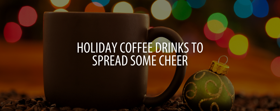 Holiday Coffee Drinks That Will Spread Some Cheer This Season