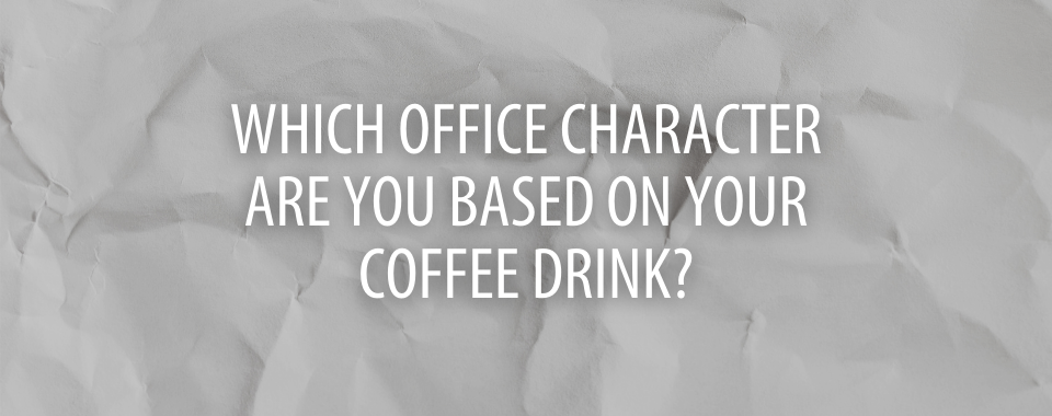 Which Office Character Are You Based on Your Coffee Drink?