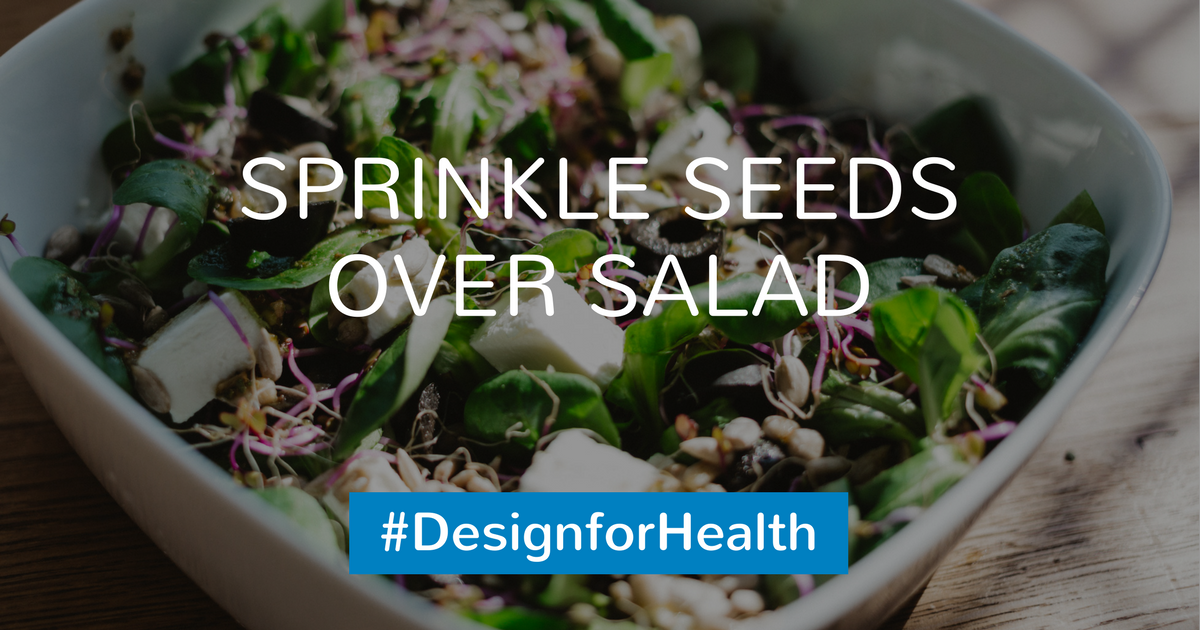 Sprinkle seeds over salad #DesignForHealth