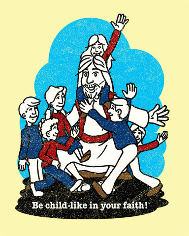Be child-like in your faith