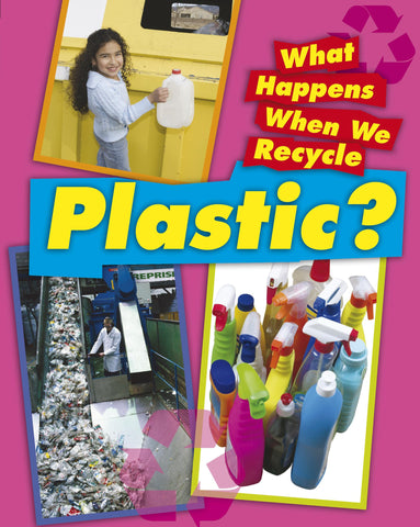 What Happens When We Recycle: Plastic