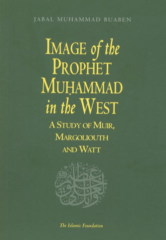 Image of the Prophet Muhammad in the West: A Study of Muir, Margoliouth and Watt