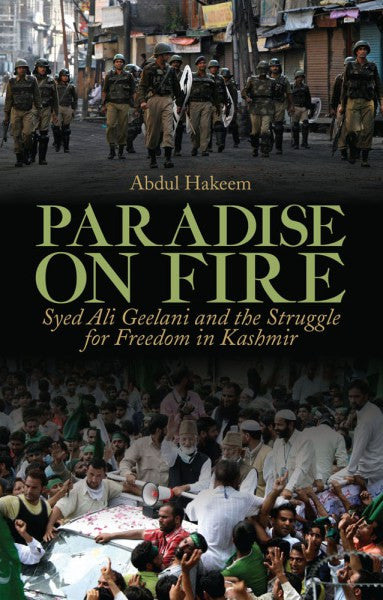Paradise on Fire: Syed Ali Geelani and the Struggle for Freedom in Kashmir