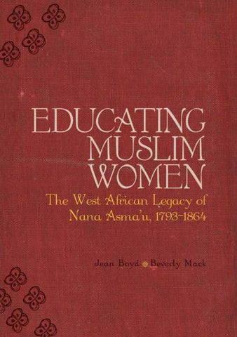 Educating Muslim Women: The West African legacy of Nana Asma'u (1793-1864)