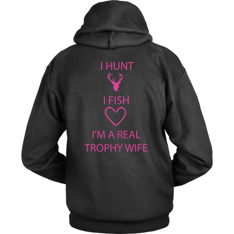 I Hunt I Fish I'm A Real Trophy Wife