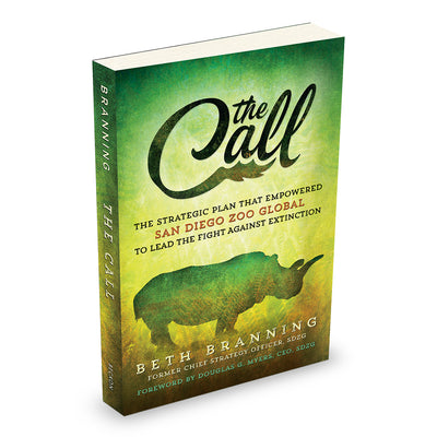 The Call: The Strategic Plan That Empowered San Diego Zoo Global to Lead the Fight Against Extinction