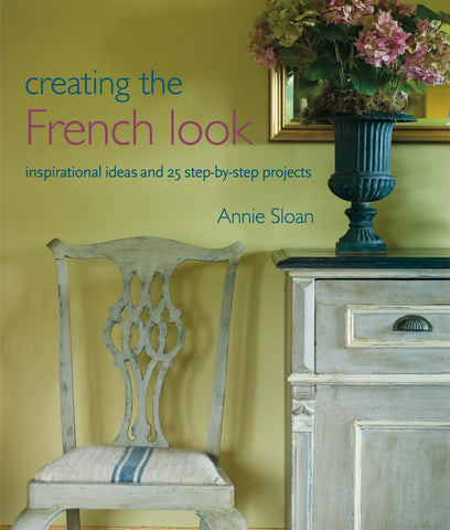"""Creating the French Look"" Book by Annie Sloan - Artworks Northwest"