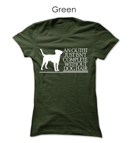 """An Outfit Just Isn't Complete Without Dog Hair"", Women's Tee (Available in 2 Colors)"