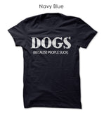 """DOGS (because people suck)"", Women's Tee (Available in 5 Colors)"