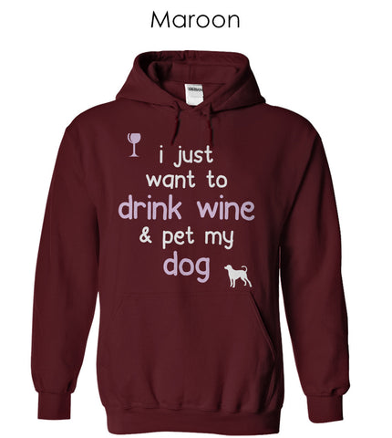 """I Just Want To Drink Wine & Pet My Dog"", Unisex Hoodie (Available in 2 Colors)"