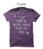 """I Just Want To Drink Wine & Pet My Dog"", Women's Tee (Available in 2 Colors)"