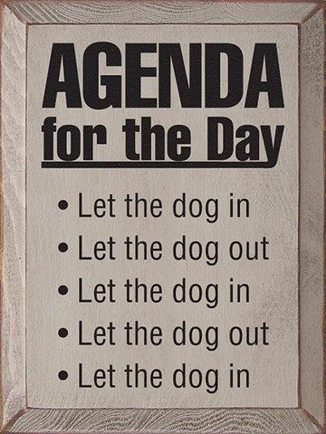 Agenda for the Day: Let the dog in. Let the dog out...
