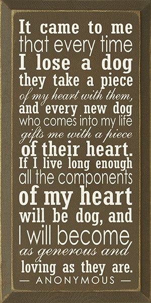 It came to me that every time I lose a dog they take a piece of my heart...