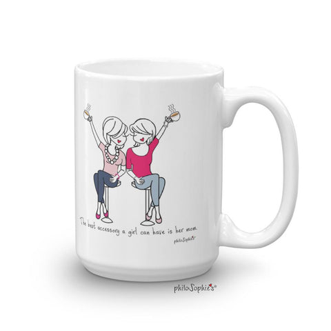 'The best accessory a girl can have is her mom.' 15 ounce Ceramic Mug - philoSophie's®