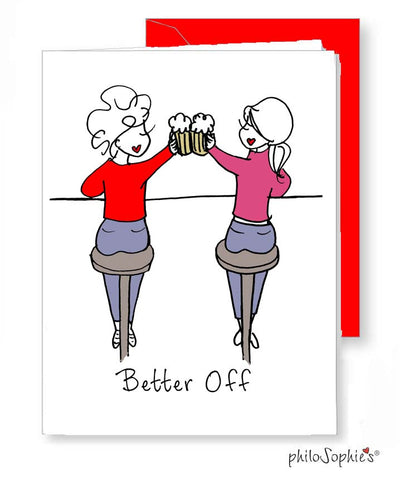 Better Off! Greeting Card