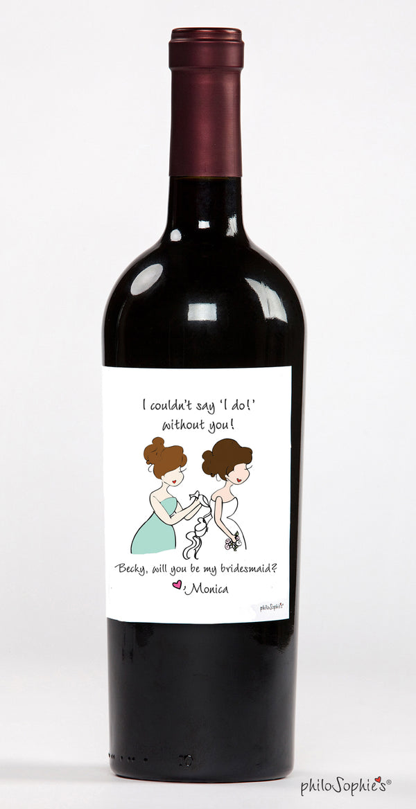 I couldn't say 'I do' without you! Bridemaid Wine Label - philoSophie's®