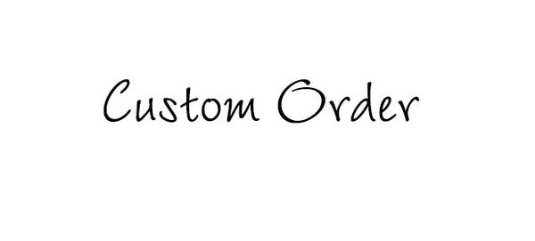 Custom Order for Kasey and Tommy