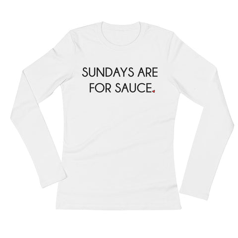 Sundays are for sauce. philoSophie's Ladies' Long Sleeve T-Shirt - philoSophie's®