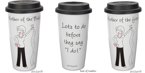 Pair of Travel Mugs- Mother of Bride/Mother of Groom - philoSophie's®