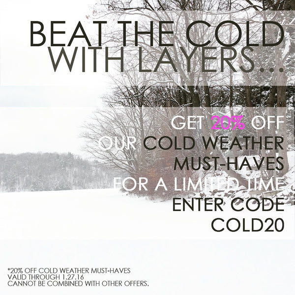 20% off Cold Weather Must-Haves