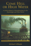 Come Hell or High Water, a Lively History of Steamboating on the Ohio and Mississippi Rivers by Michael Gillespie