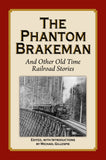 The Phantom Brakeman and other Old Time Railroad Stories by Michael Gilespie