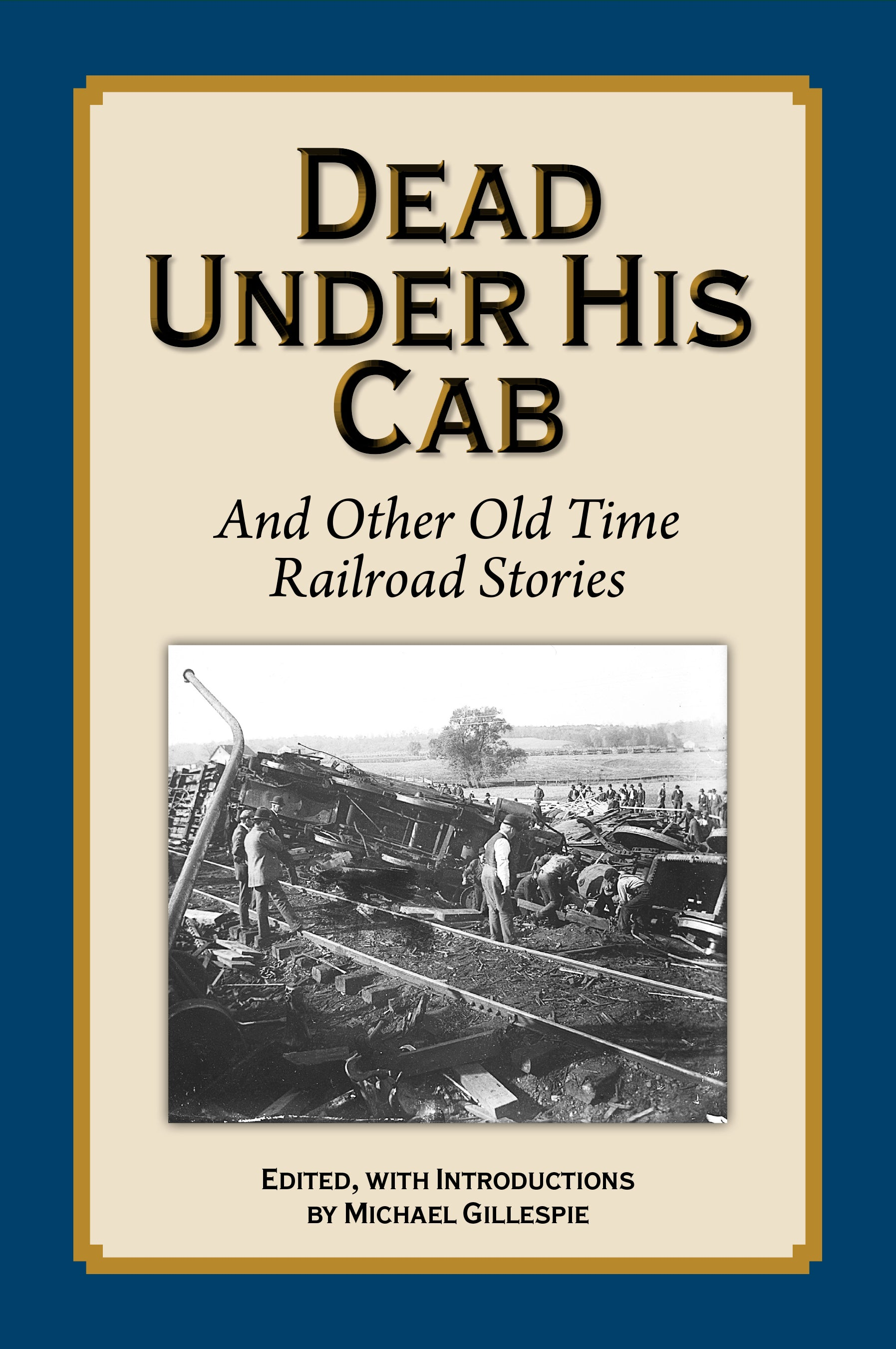 Dead Under His Cab...More Old Time Railroad Stories by Michael Gilespie