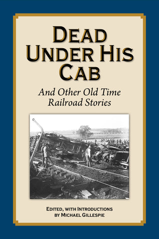 Dead Under His Cab...More  Old Time Railroad Stories by Michael Gillespie