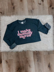 I make mommy moves sweatshirt