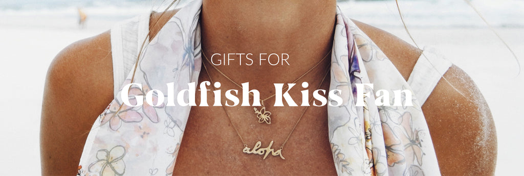 Gift Ideas from our Goldfish Kiss collection