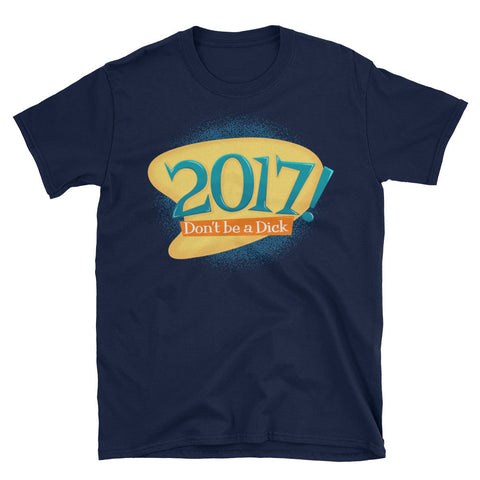 DOUBLE TOASTED: DON'T BE A DICK 2017 T-SHIRT