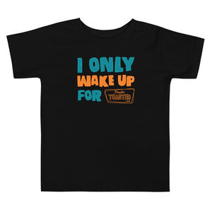 I Only Wake Up For Toddler T-shirt