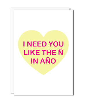 I Need You Like The Ñ In Año Card
