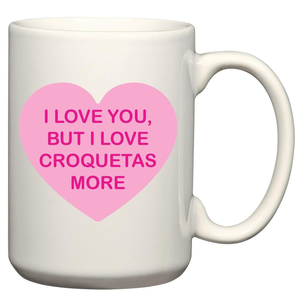 I Love You, But I Love Croquetas More Mug