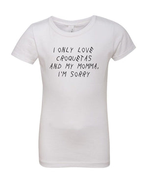 I Only Love Croquetas and My Momma, I'm Sorry - Girls Tee