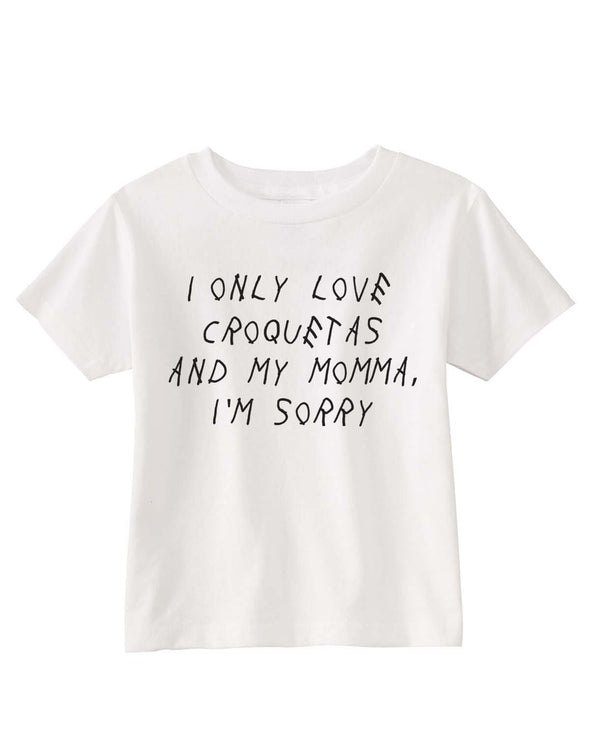 I Only Love Croquetas and My Momma, I'm Sorry - Toddler Tee