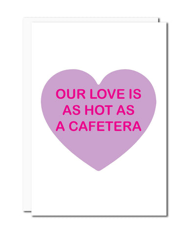Our Love Is As Hot As A Cafetera Card