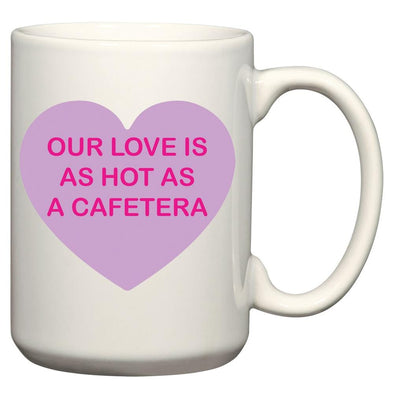 Our Love Is As Hot As A Cafetera Mug
