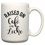 Raised on Cafe con Leche Mug