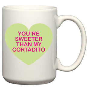 You're Sweeter Than My Cortadito Mug