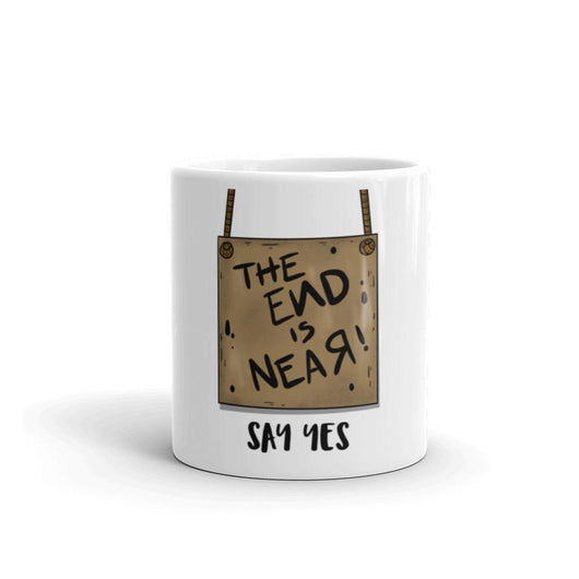 The End is Near - Just Say Yes Mug - Gatch Tees