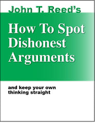 How to Spot Dishonest Arguments and keep your own thinking straight