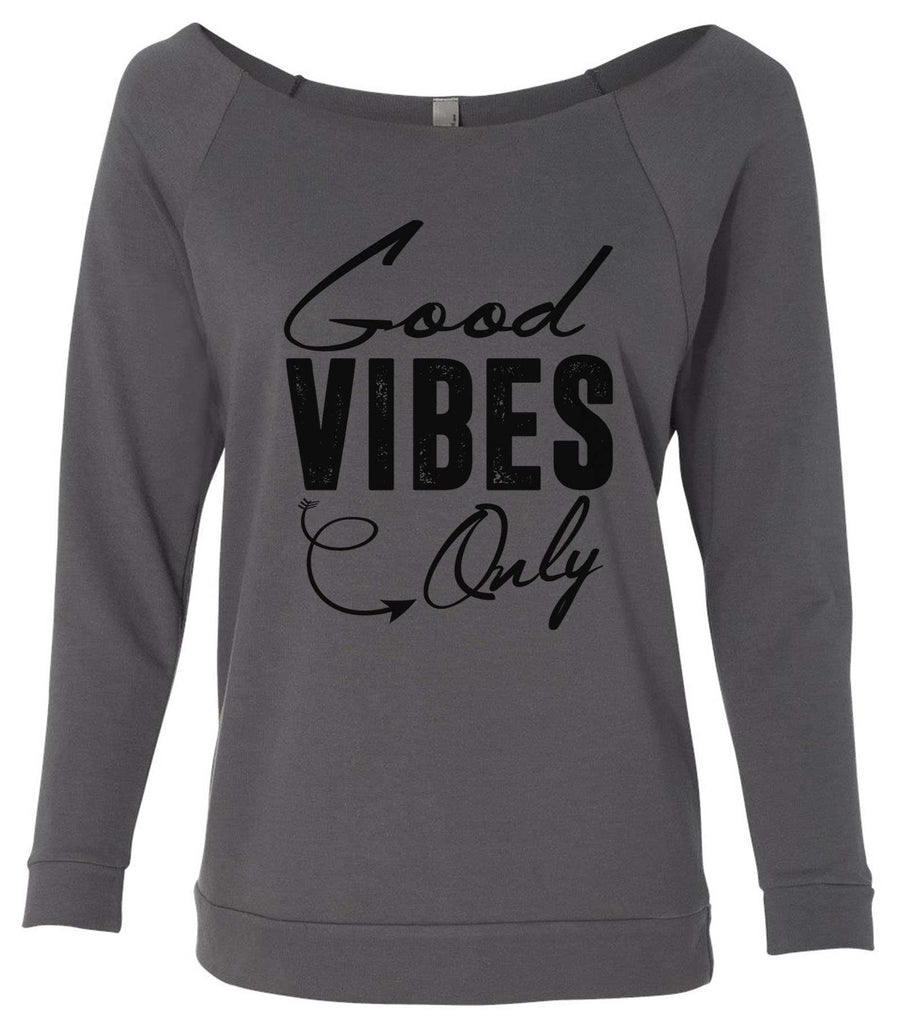 Good Vibes Only 3/4 Sleeve Raw Edge French Terry Cut - Dolman Style Very Trendy Funny Shirt Small / Charcoal Dark Gray