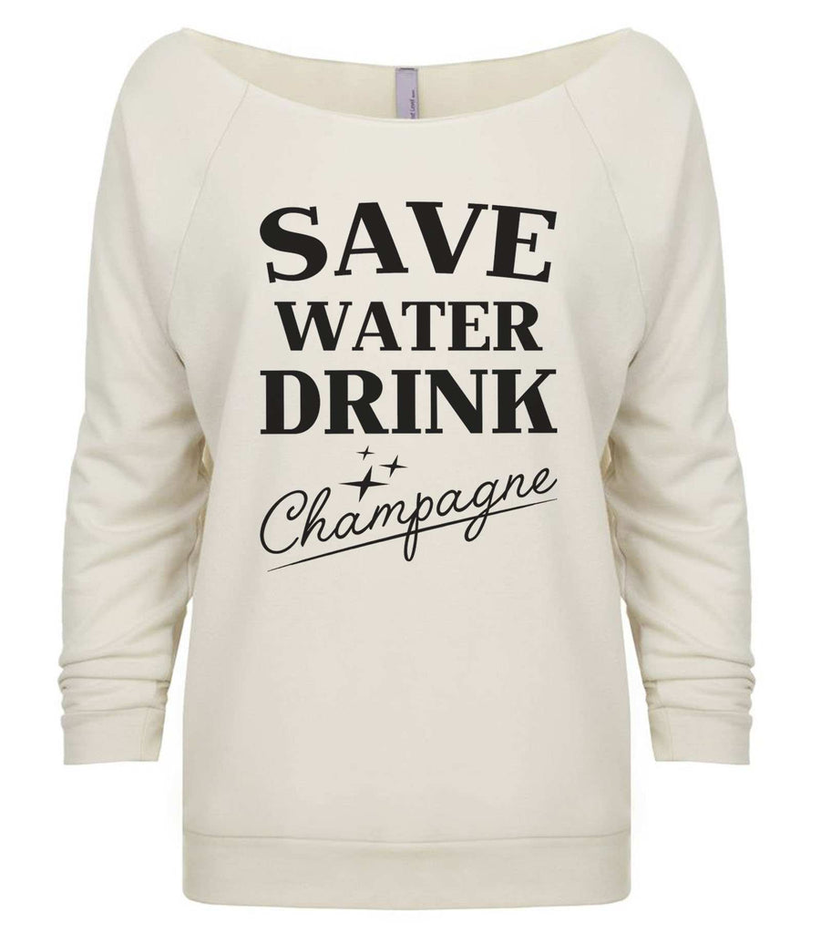 Save water drink champagne 3/4 Sleeve Raw Edge French Terry Cut - Dolman Style Very Trendy Funny Shirt Small / Beige