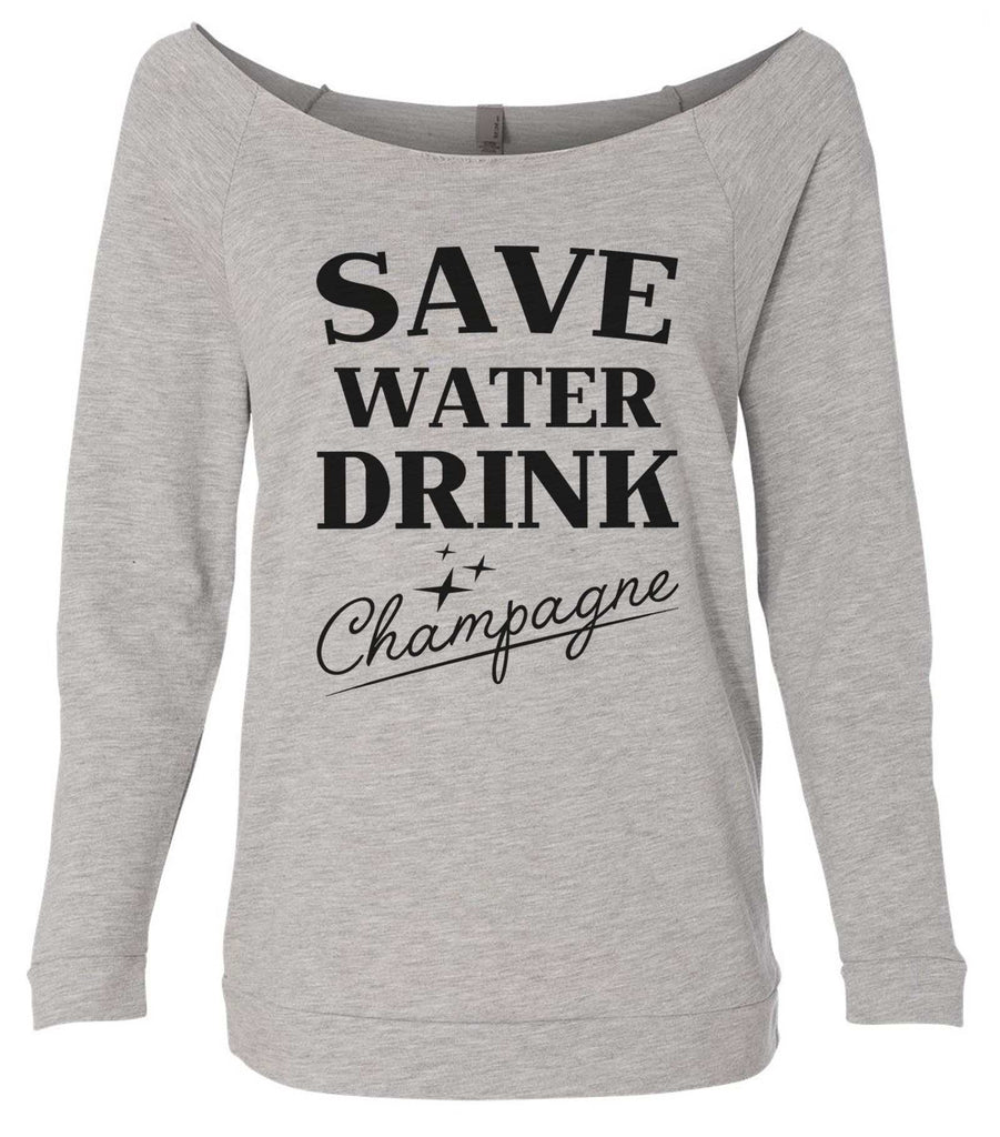 Save water drink champagne 3/4 Sleeve Raw Edge French Terry Cut - Dolman Style Very Trendy Funny Shirt Small / Grey